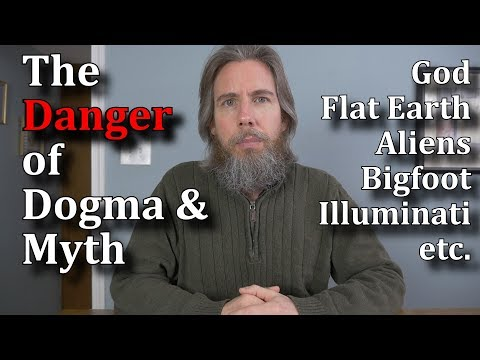 The Danger of Dogma & Myth - God, Flat Earth, Aliens, Bigfoot, Illuminati, etc. thumbnail
