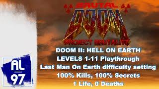 Doom II: Levels 1-11 (Project Brutality v2.03, Last Man On Earth, 100% Kills & Secrets, 0 deaths)