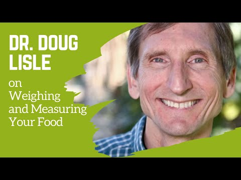 Dr. Doug Lisle on Weighing and Measuring Your Food