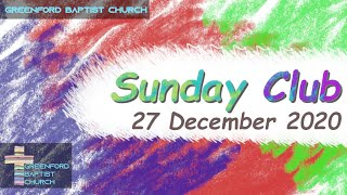 Greenford Baptist Church Sunday Club - 27 December 2020