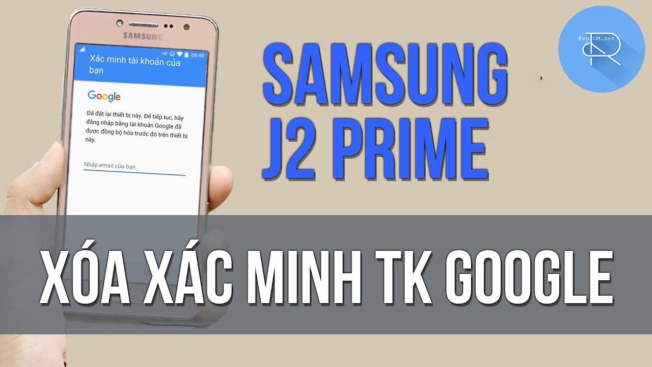 Xóa xác minh tài khoản Google cho Samsung J2 Prime (G532) - New 2017