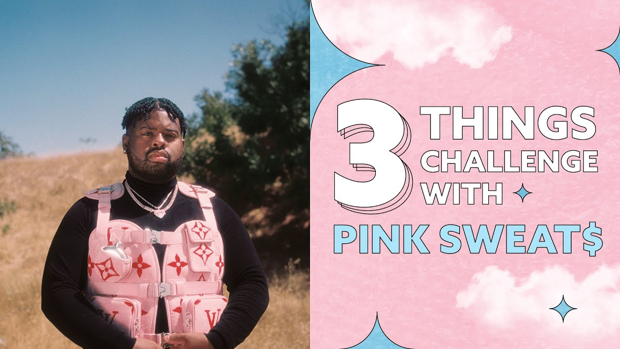 PINK SWEAT$ - 3 THINGS CHALLENGE