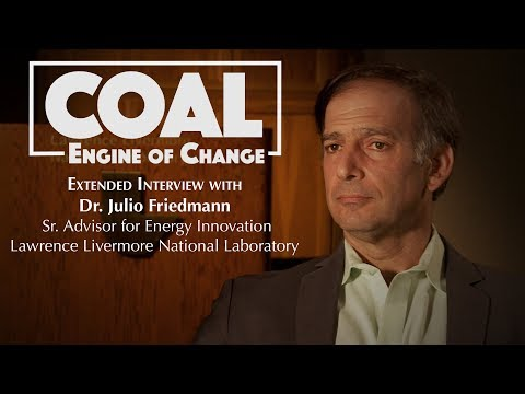 Coal: Engine of Change, Complete Interview with Dr. Julio Friedmann