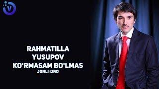 Rahmatilla Yusupov - Ko'rmasam bo'lmas | Рахматилла Юсупов - Курмасам булмас (jonli ijro)