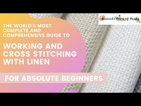 A Complete and Comprehensive Guide to Cross Stitching on Linen
