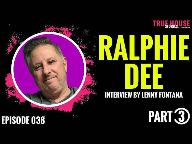 Ralphie Dee interviewed by Lenny Fontana for True House Stories # 038 (Part 3)