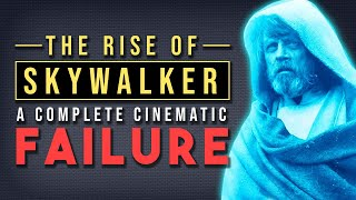The Rise of Skywalker is a Complete Cinematic Failure (Star Wars)