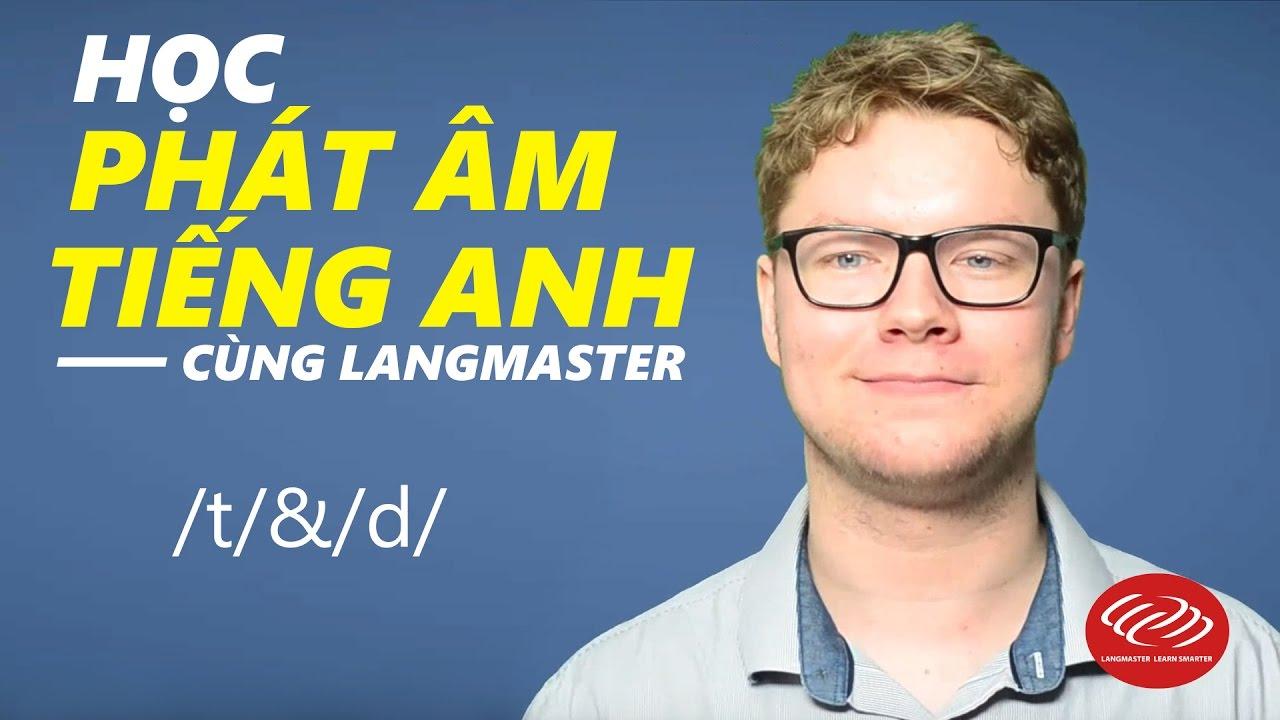 Học phát âm tiếng Anh cùng Langmaster  /t/&/d/ [Phát âm tiếng Anh chuẩn #2]