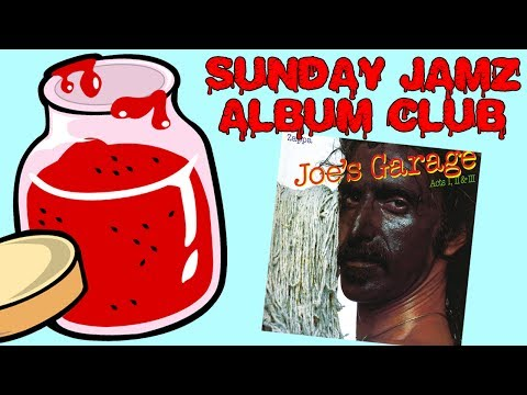 SUNDAY JAMZ - ALBUM CLUB - JOE'S GARAGE ACT 1, FRANK ZAPPA