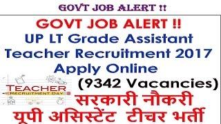 GOVT JOB ALERT !! UP LT Grade Assistant Teacher Recruitment 2017 Apply Online (9342 Vacancies)