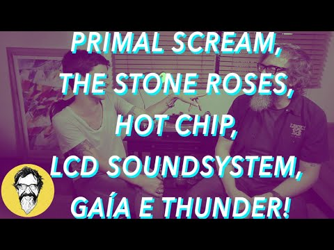 PRIMAL SCREAM, THE STONE ROSES, HOT CHIP, LCD SOUNDSYSTEM, G