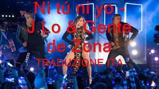 Jennifer Lopez-Ni Tú Ni Yo TRADUZIONE ITA Ft. Gente de Zona