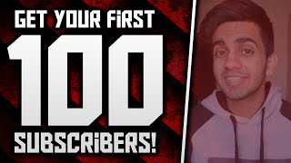 How To Get Your First 100 Subscribers On YouTube!