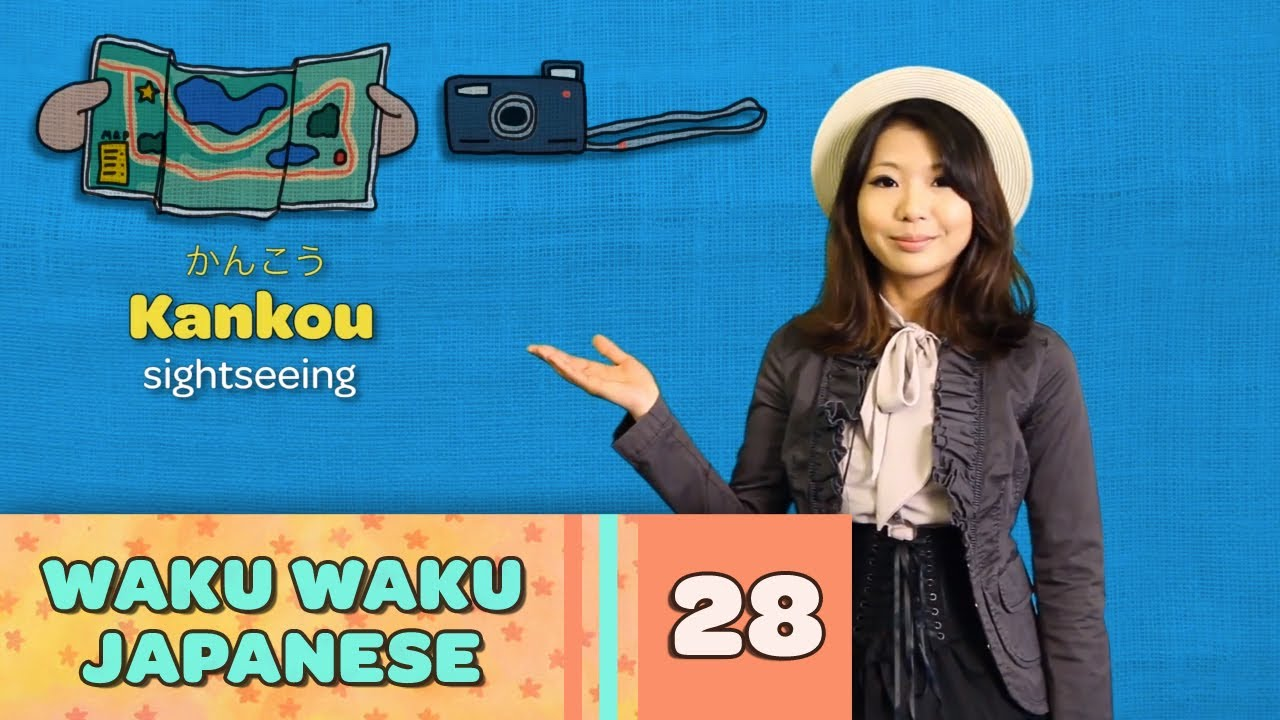 Waku Waku Japanese - Language Lesson 28: Sightseeing