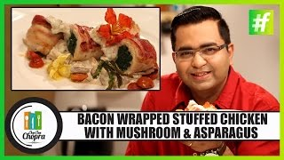 Bacon Wrapped Stuffed Chicken With Mushroom & Asparagus | Ajay Chopra