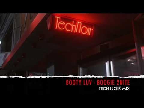 Booty Luv - Boogie 2Nite - Tech Noir Mix