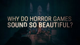 Why Do Horror Games Sound So Beautiful?