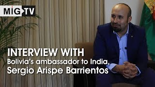 Interview with Bolivia's ambassador to India, Sergio Arispe Barrientos