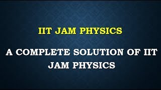 iit jam physics 2016 part 2 complete solution notes lectures analysis solved answer