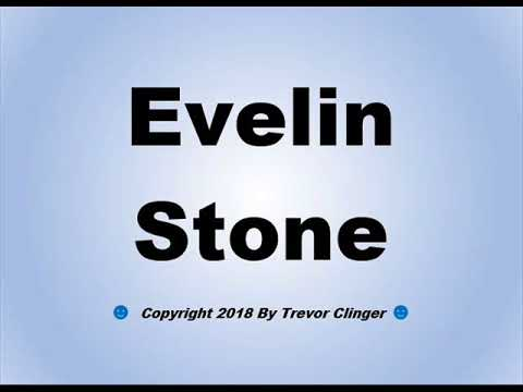 How To Pronounce Evelin Stone