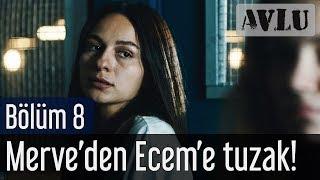 Avlu 8. Bölüm - Merve'den Ecem'e Tuzak!