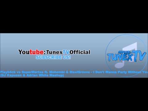 Playb4ck Vs SuperMartxe Ft. Mohombi & MaxiGroove - I Don't Wanna Party Without You (DJ Kapuzen & Adr