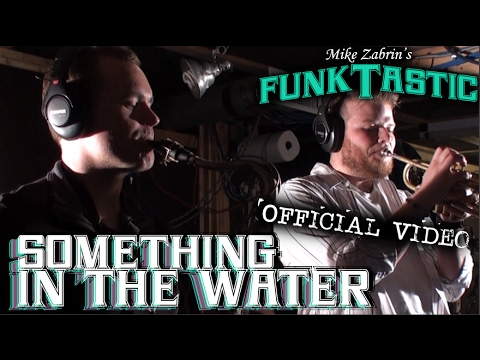 "MIKE ZABRIN'S FUNKTASTIC - ""Something in the Water"" Official Video"
