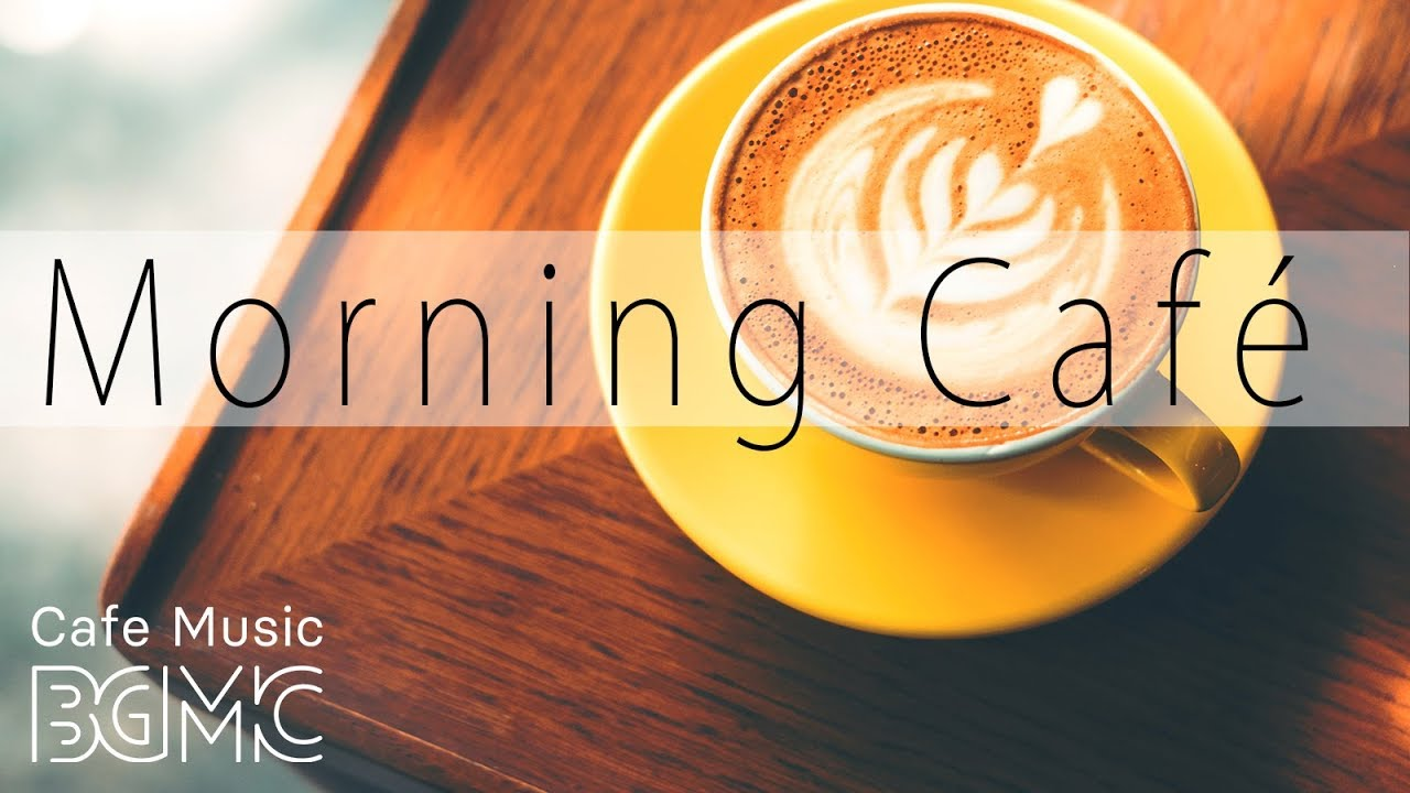 Relaxing Cafe Music — Good Morning Jazz & Bossa Nova Instrumental Music to Chill Out