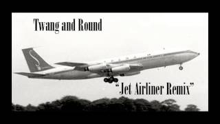 Twang and Round - Jet Airliner (REMIX)