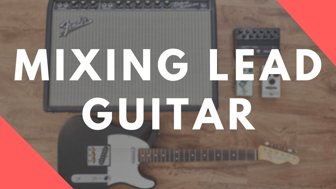 How To Mix Lead Guitars