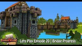 Timber & Stone | Lets Play Episode 20 | Bridge Progress