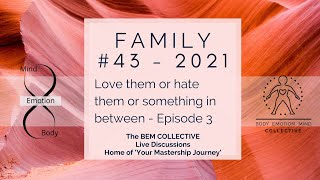 #43 FAMILY - Love them or hate them or something in between... Episode 3 by The BEM Collective