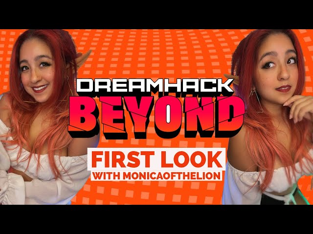 First Look!! @ DreamHack Beyond ft. MonicaoftheLion