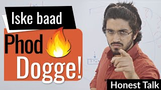 Iske baad Phod Doge | Honest Talk for all students | #11