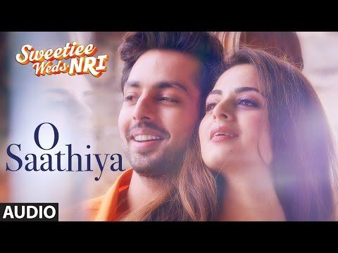 O Saathiya  Full Audio Song | Sweetiee Weds NRI | Himansh Kohli, Zoya Afroz | Armaan Malik, Arko