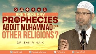 ARE THERE ANY PROPHECIES ABOUT MUHAMMAD (PBUH) IN OTHER RELIGIONS? - DR ZAKIR NAIK