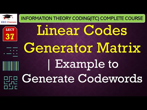 Linear Codes – Generator Matrix, Example to Generate Codewords - ITC Error Coding Lectures Hindi