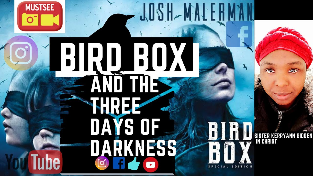 BIRDBOX THE MOVIE AND THE THREE DAYS OF DARKNESS. A SPIRITUAL PERSPECTIVE!