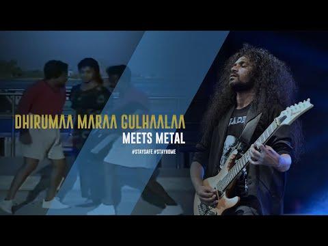 Dhirumaa Maraa Gulhaalaa Meets Metal