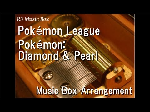 Pokémon League/Pokémon: Diamond & Pearl [Music Box]