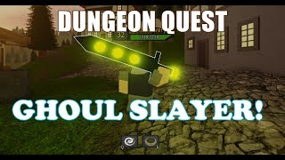 YAY I FOUND A GHOUL SLAYER WHICH IS SUPER STRONG IN ROBLOX DUNGEON QUEST.