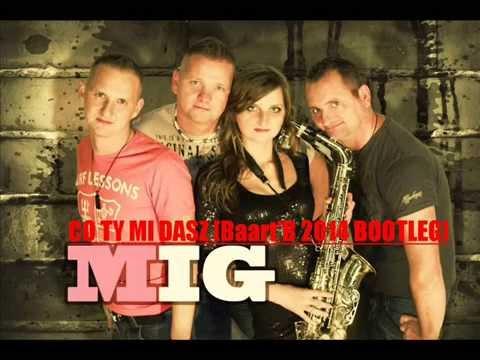 MIG - Co Ty mi Dasz (Baart'B 2014 Bootleg) + DOWNLOAD