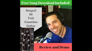Seagull S6 Coastline Folk Acoustic Electric Guitar Review and Free Song Sample