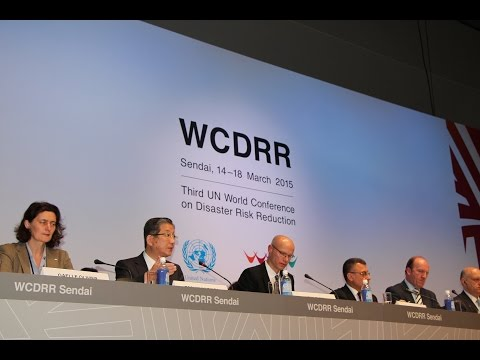 UN World Conference on Disaster Risk Reduction: Sendai, Japan
