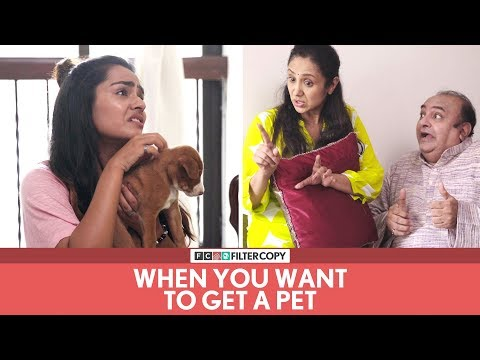 FilterCopy | When You Want To Get A Pet | Ft. Apoorva Arora
