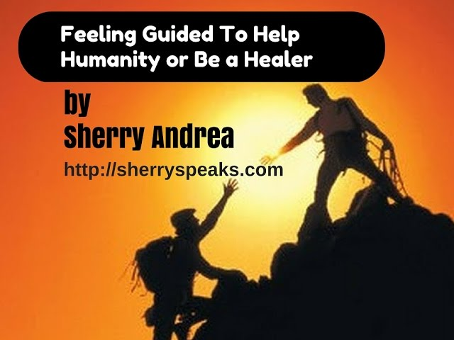 Feeling Guided to Help Humanity or Be a Healer