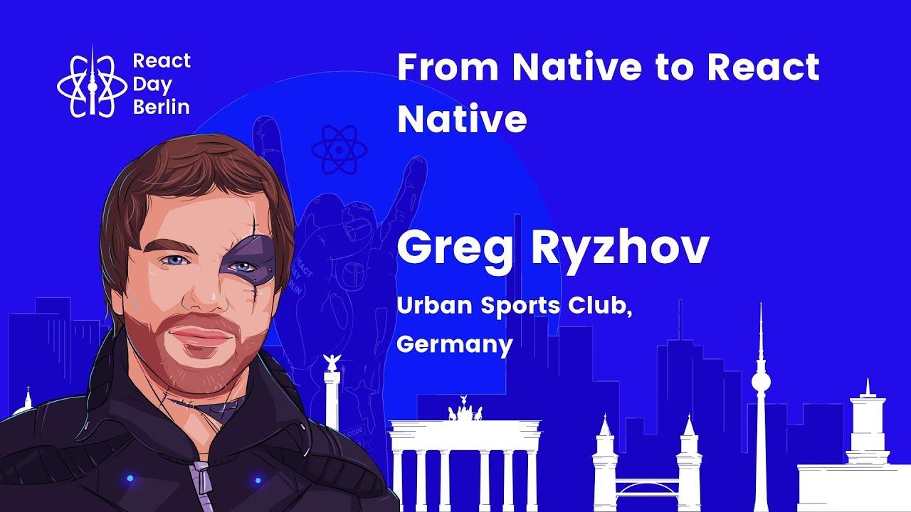 From Native to React Native – Greg Ryzhov