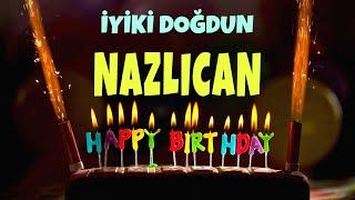İyi ki doğdun NAZLICAN İsimli Doğum Günü Şarkısı