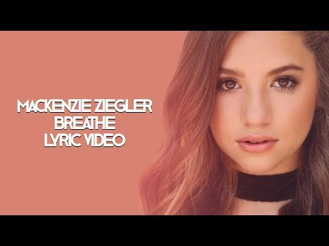BREATHE: MACKENZIE ZIEGLER LYRIC VIDEO