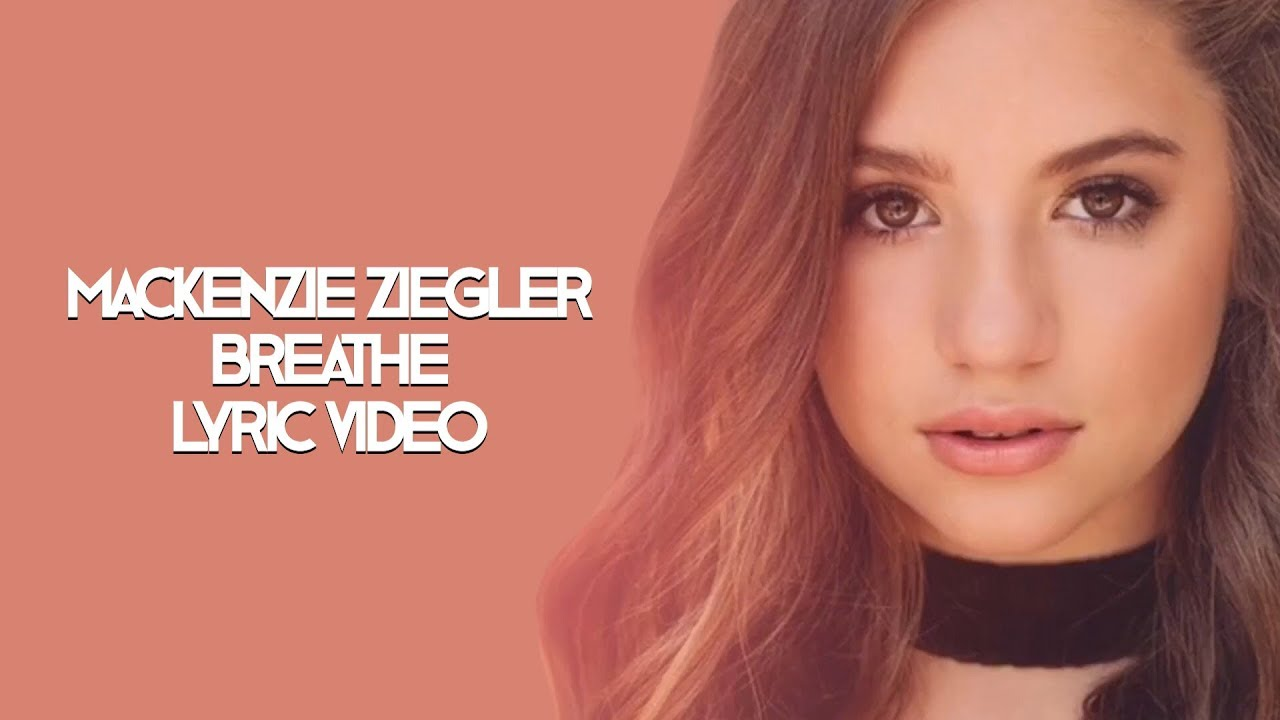 BREATHE: MACKENZIE ZIEGLER LYRIC VIDEO - YouTube